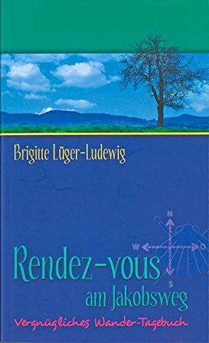 9783933507068: Rendez-Vous am Jakobsweg: Vergn�gliches Wandertagebuch