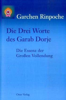 9783933529312: Die Drei Worte des Garab Dorje: Die Essenz der Großen Vollendung