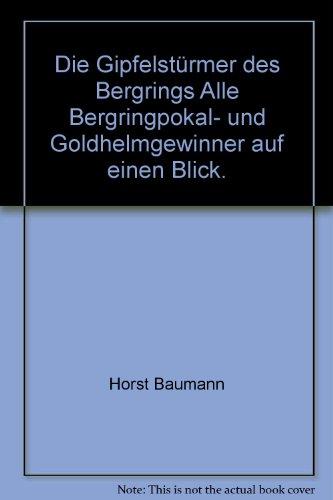 9783933541017: Die Gipfelstürmer des Bergrings Alle Bergringpokal- und Goldhelmgewinner auf einen Blick.