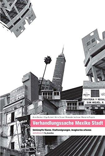 Verhandlungssache Mexiko Stadt. Umkämpfte Räume, Stadtaneignungen, imaginarios: Anne Becker, Olga