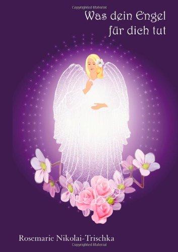Was dein Engel für dich tut: Rosemarie Nikolai-Trischka