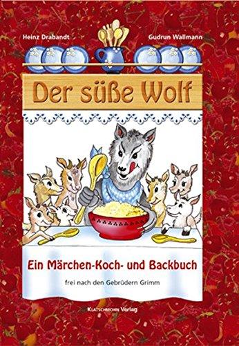 9783933574756: Der süße Wolf: Ein Märchen-und Koch- und Backbuch frei nach den Gebrüdern Grimm