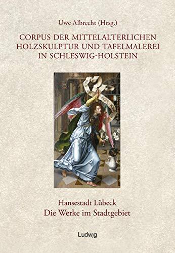 Corpus der mittelalterlichen Holzskulptur und Tafelmalerei in Schleswig-HolsteinHansestadt Lü...