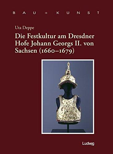 Die Festkultur am Dresdner Hofe Johann Georgs: Uta (Verfasser) Deppe