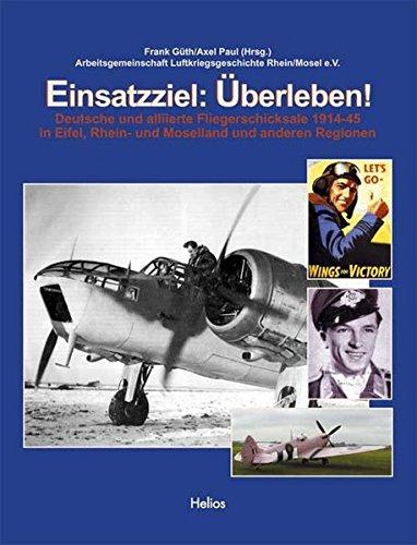 9783933608758: Einsatzziel: Überleben!: Deutsche und alliierte Fliegerschicksale zwischen 1914-1945 in Eifel, Rhein- und Moselland und anderen Regionen