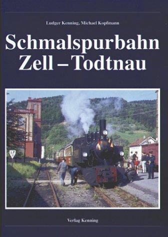 Die Schmalspurbahn Zell - Todtnau Kenning, Ludger
