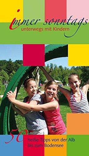 9783933614476: Immer sonntags: Unterwegs mit Kindern. 50 heiße Tipps von der Alb bis zum Bodensee