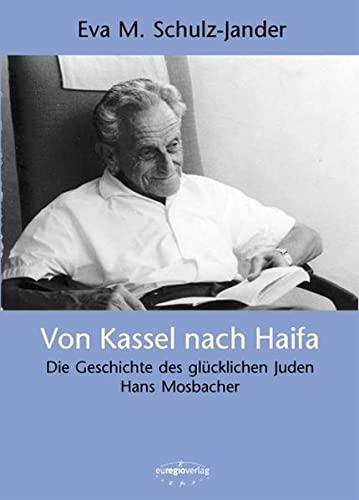 9783933617330: Von Kassel nach Haifa: Die Geschichte des glücklichen Juden Hans Mosbacher