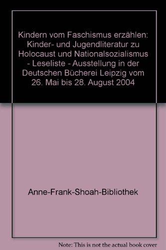 9783933641533: Kindern vom Faschismus erzählen: Kinder- und Jugendliteratur zu Holocaust und Nationalsozialismus - Leseliste - Ausstellung in der Deutschen Bücherei Leipzig vom 26. Mai bis 28. August 2004