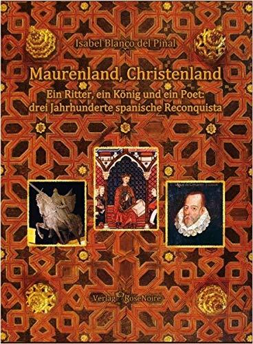 9783933653093: Maurenland, Christenland: Ein Ritter, ein K�nig und ein Poet: drei Jahrhundert spanische Reconquista