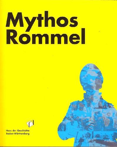 9783933726285: Mythos Rommel: Katalog zur Sonderausstellung, 18. Dezember 2008 bis 30. August 2009; verlängert bis 20. September 2009; Haus der Geschichte Baden-Württemberg