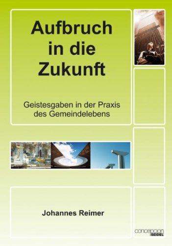 9783933750907: Aufbruch in die Zukunft: Geistesgaben in der Praxis des Gemeindelebens (Livre en allemand)