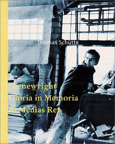 9783933807458: Thomas Schutte: Scenewright/Gloria in Memoria/in Medias Res