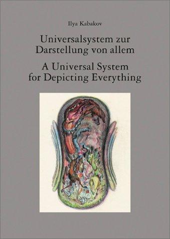 Ilya Kabakov : A Universal System for Depicting Everything: Groys, Boris