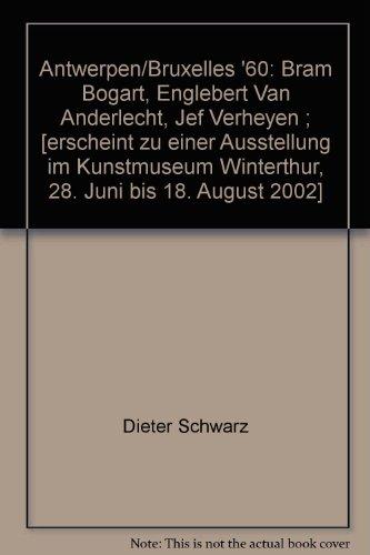 9783933807779: Antwerpen/Bruxelles '60: Bram Bogart, Englebert Van Anderlecht, Jef Verheyen ; [erscheint zu einer Ausstellung im Kunstmuseum Winterthur, 28. Juni bis 18. August 2002]