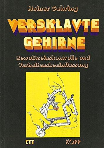 Versklavte Gehirne. Bewusstseinskontrolle und Verhaltensbeeinflussung [Perfect Paperback] Heiner ...
