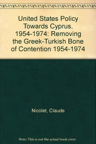 9783933925206: United States Policy Towards Cyprus, 1954-1974: Removing the Greek-Turkish Bone of Contention