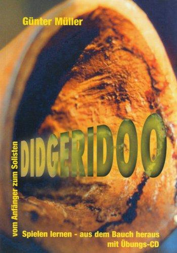 Didgeridoo: Spielen lernen - aus dem Bauch heraus. Vom Anfänger zum Solisten: Müller, Günter