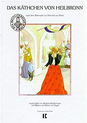 9783934029088: Das K�thchen von Heilbronn nach H. von Kleist, neu erz�hlt von Barbara Kindermann ( Ab 7 J.).