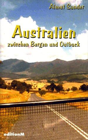 9783934031999: Australien zwischen Bergen und Outback.