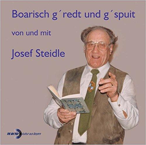 Boarisch g'redt und g'spuit von und mit: Josef Steidle