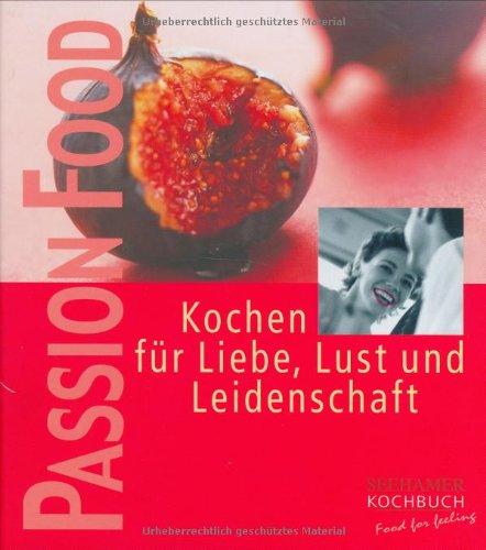 Passion food - Kochen für Liebe, Lust: Schütze, Silke; Niemann,