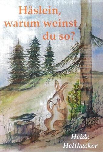 Häslein, warum weinst du so?: Heide Heithecker