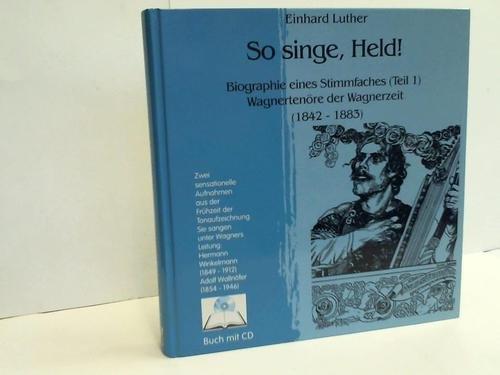 9783934148017: So singe, Held !. Biographie eines Stimmfaches. Teil 1. Wagnertenöre der Wagnerzeit 1842 - 1883. CD fehlt !, 5,- Euro Versandkosten