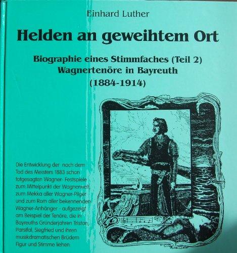 Helden an geweihtem Ort: Biographie eines Stimmfaches (Teil 2). Wagnertenöre in Bayreuth (1884...