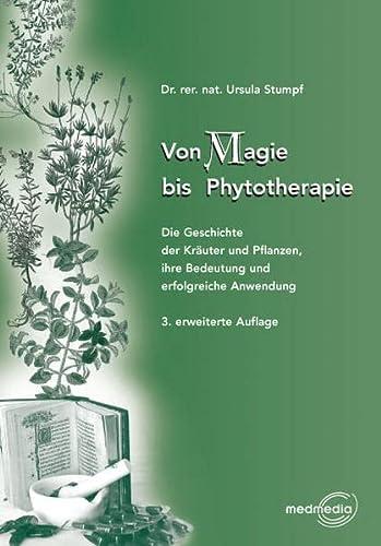 9783934163812: Von Magie bis Phythotherapie: Die Geschichte der Kr�uter und Pflanzen, ihre Bedeutung und erfolgreiche Anwendung