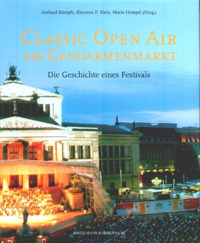 CALSSIC OPEN AIR AM GENDARMENMARKT - DIE GESCHICHTE EINES FESTIVALS; German Edition; Deutsche ...