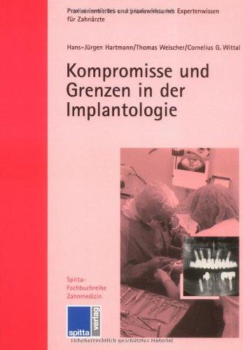 Kompromisse und Grenzen in der Implantologie.: Hartmann, Hans-Jürgen ; Weischer, Thomas ; Wittal, ...