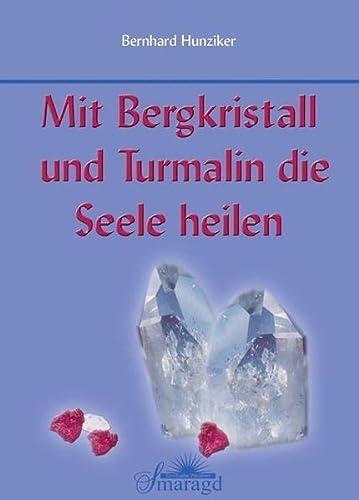 9783934254848: Mit Bergkristall und Turmalin die Seele heilen