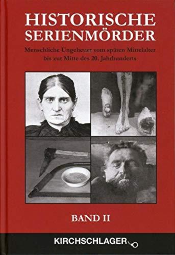 9783934277250: Historische Serienmörder II: Menschliche Ungeheuer vom späten Mittelalter bis zur Mitte des 20. Jahrhundert