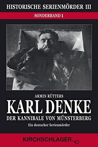 Karl Denke - der Kannibale von Münsterberg Historische Serienmörder III: Rütters, Armin