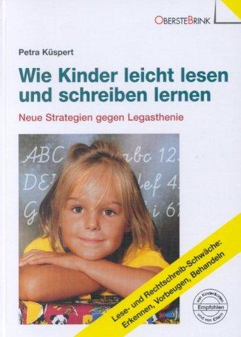 9783934333048: Wie Kinder leicht lesen und schreiben lernen. Neue Strategien gegen Legasthenie