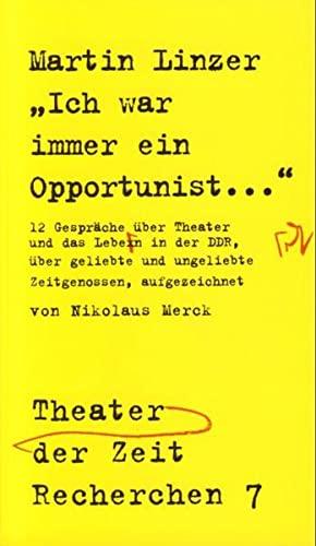 9783934344075: Ich war immer Opportunist: Zwölf Gespräche mit Martin Linzer über Theater und das Leben in der DDR, über geliebte und ungeliebte Zeitgenossen