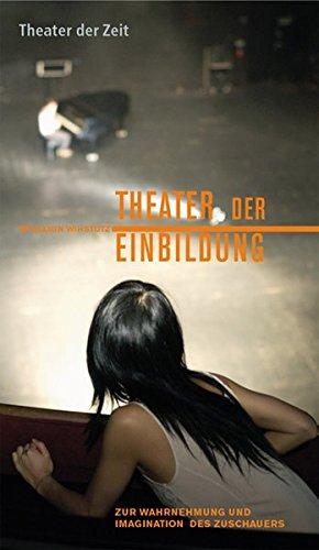9783934344945: Theater der Einbildung: Zur Wahrnehmung und Imagination des Zuschauers