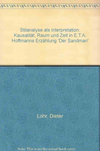 9783934366749: Stilanalyse als Interpretation: Kausalität, Raum und Zeit in E.T.A. Hoffmanns Erzählung 'Der Sandman'