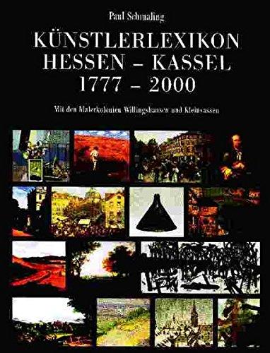 Künstlerlexikon Hessen-Kassel. 1777-2000 mit den Malerkolonien Willingshausen und Kleinsassen....