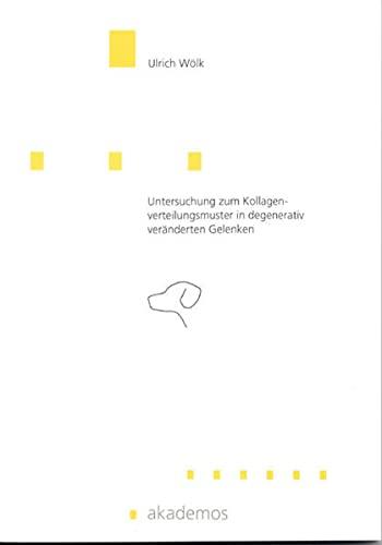Untersuchung zum Kollagenverteilungsmuster in degenerativ veränderten Gelenken: Ulrich Wölk