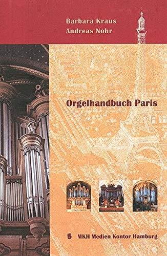 9783934417144: Orgelhandbuch Paris: Orgelportraits - Orgelmusik - Orgelbau in Paris seit dem 17. Jahrhundert