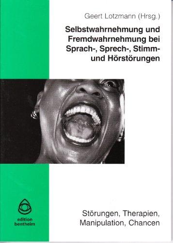 9783934471047: Selbstwahrnehmung und Fremdwahrnehmung bei Sprach-, Sprech-, Stimm- und H�rst�rungen: St�rungen, Therapien, Manipulationen, Chancen