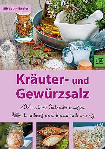 9783934473058: Kräuter- und Gewürzsalze: 95 leckere Salzmischungen, höllisch scharf und himmlisch würzig