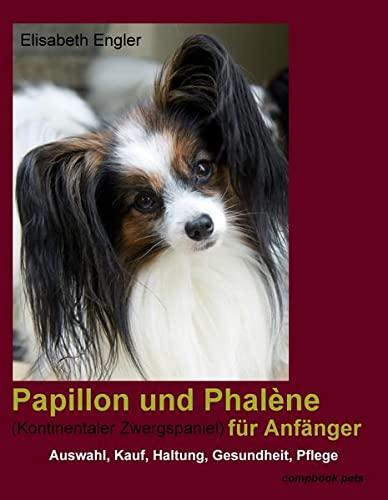 Papillon und Phalène (Kontinentaler Zwergspaniel) für Anfänger : Kauf, Auswahl, Haltung, Gesundheit, Pflege - Elisabeth Engler