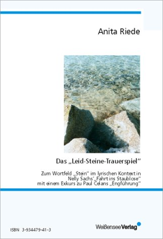 9783934479418: Das Leid-Steine-Trauerspiel. Zum Wortfeld Stein im lyrischen Kontext in Nelly Sachs´ Fahrt ins Staublose mit einem Exkurs zu Paul Celans Einführung. (Livre en allemand)