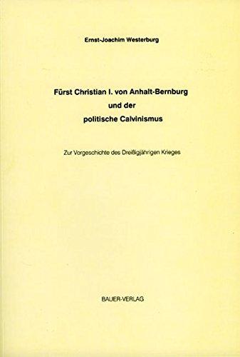 Fürst Christian I. von Anhalt-Bernburg und der politische Calvinismus: Zur Vorgeschichte des ...