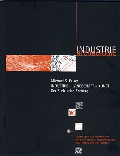 Industrie - Landschaft - Kunst. Der Steirische: Falser, Michael S.