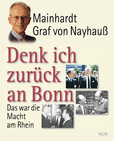 9783934519558: Denk ich zurück an Bonn: Das war die Macht am Rhein (German Edition)