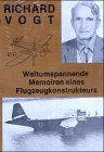 Weltumspannende Memoiren eines Flugzeugkonstrukteurs: Vogt Richard